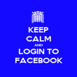 KEEP CALM AND LOGIN TO FACEBOOK - Personalised Poster large