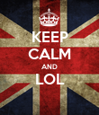 KEEP CALM AND LOL  - Personalised Poster large