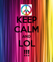 KEEP CALM AND LOL !!! - Personalised Poster small