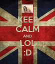 KEEP CALM AND LOL :D - Personalised Poster large