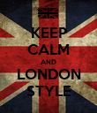 KEEP CALM AND LONDON STYLE - Personalised Poster large
