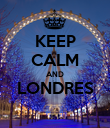 KEEP CALM AND LONDRES  - Personalised Poster large