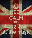 KEEP CALM AND Long live  all the magic - Personalised Poster large