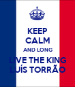 KEEP CALM AND LONG LIVE THE KING LUÍS TORRÃO - Personalised Poster large