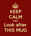 KEEP CALM AND Look after THIS MUG - Personalised Poster large