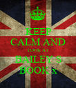 KEEP CALM AND LOOK AT BAILEY S BOOK x - Personalised Poster large