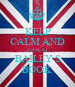 KEEP CALM AND LOOK AT BAILEY S BOOK  - Personalised Poster large