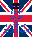 KEEP CALM AND LOOK AT ENDERMAN - Personalised Poster small