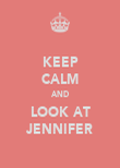 KEEP CALM AND LOOK AT JENNIFER - Personalised Poster large