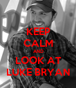 KEEP CALM AND LOOK AT LUKE BRYAN - Personalised Poster large