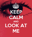 KEEP CALM AND LOOK AT ME - Personalised Poster large