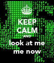 KEEP CALM AND look at me me now - Personalised Poster large
