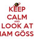 KEEP CALM AND LOOK AT MIRIAM GÖSSNER - Personalised Poster large