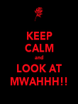 KEEP CALM and LOOK AT MWAHHH!! - Personalised Poster large