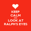 KEEP CALM AND LOOK AT RALPH'S EYES - Personalised Poster large