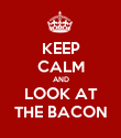 KEEP CALM AND LOOK AT THE BACON - Personalised Poster large
