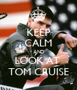 KEEP CALM AND LOOK AT  TOM CRUISE - Personalised Poster large
