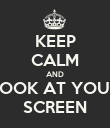 KEEP CALM AND LOOK AT YOUR SCREEN - Personalised Poster large