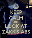 KEEP CALM AND LOOK AT ZAKK'S ABS - Personalised Poster large