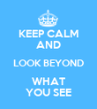 KEEP CALM AND LOOK BEYOND WHAT YOU SEE - Personalised Poster large
