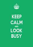 KEEP CALM AND LOOK BUSY - Personalised Poster large