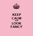 KEEP CALM AND LOOK FANCY - Personalised Poster large