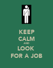 KEEP CALM AND LOOK  FOR A JOB - Personalised Poster large