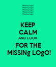 KEEP CALM AND LOOK FOR THE  MISSINg LOgO! - Personalised Poster large