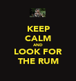 KEEP CALM AND LOOK FOR THE RUM - Personalised Poster large