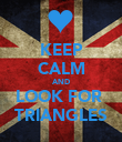 KEEP CALM AND LOOK FOR  TRIANGLES - Personalised Poster small