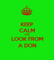 KEEP CALM AND LOOK FROM A DON - Personalised Poster large