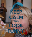KEEP CALM AND LOOK FUNNY - Personalised Poster large