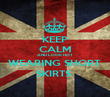 KEEP CALM AND LOOK HOT WEARING SHORT  SKIRTS  - Personalised Poster large