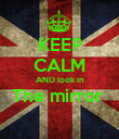 KEEP CALM AND look in The mirror   - Personalised Poster large
