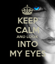KEEP CALM AND LOOK INTO MY EYES - Personalised Poster small