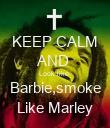 KEEP CALM AND  Look like  Barbie,smoke Like Marley - Personalised Poster large