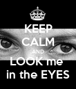 KEEP CALM AND LOOK me  in the EYES - Personalised Poster large