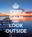 KEEP CALM AND LOOK OUTSIDE - Personalised Poster large