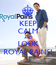 KEEP CALM AND LOOK ROYAL PAINS! - Personalised Poster large