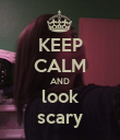 KEEP CALM AND look scary - Personalised Poster large