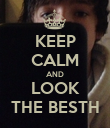 KEEP CALM AND LOOK THE BESTH - Personalised Poster large
