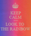 KEEP CALM AND LOOK TO  THE RAINBOW - Personalised Poster large