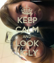 KEEP CALM AND LOOK UGLY - Personalised Poster large