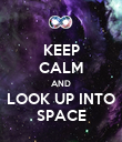KEEP CALM AND LOOK UP INTO SPACE - Personalised Poster large