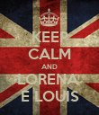 KEEP CALM AND LORENA  E LOUIS - Personalised Poster large