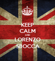KEEP CALM AND LORENZO SBOCCA - Personalised Poster large