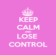 KEEP CALM AND LOSE  CONTROL - Personalised Poster large
