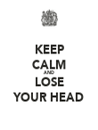 KEEP CALM AND LOSE YOUR HEAD - Personalised Poster large
