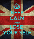 KEEP CALM AND LOSE  YOUR SELF - Personalised Poster large