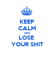 KEEP CALM AND LOSE  YOUR SHIT - Personalised Poster large